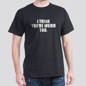 You're Weird Too Black T-Shirt